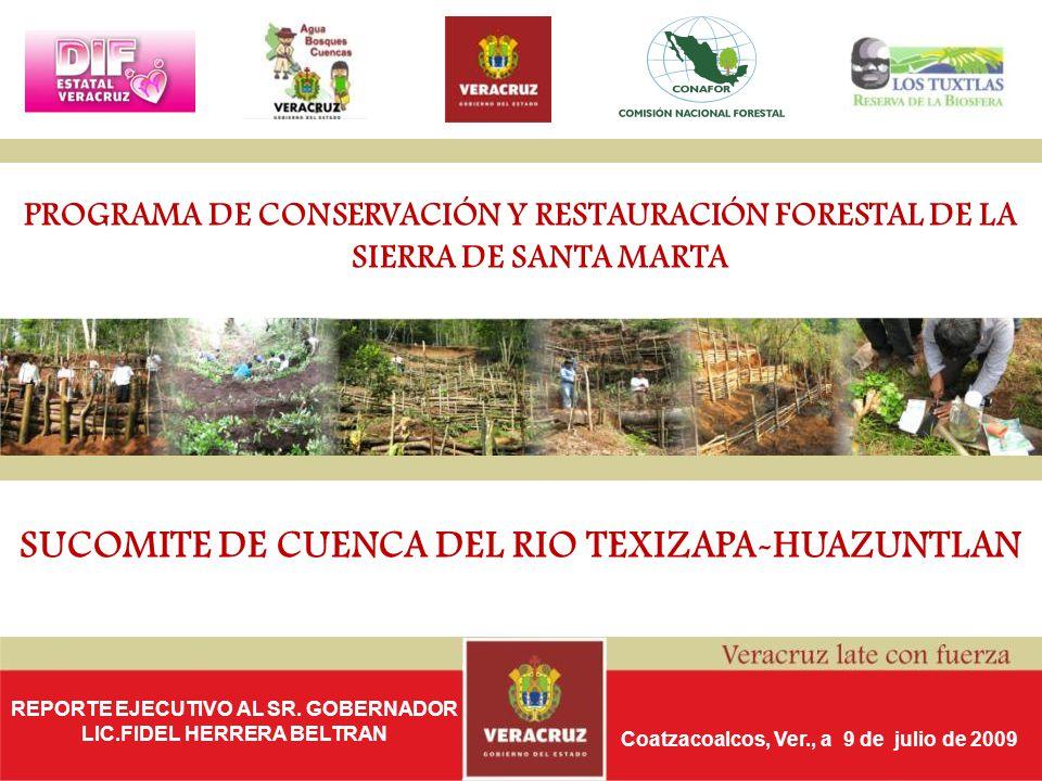 PROGRAMA DE CONSERVACIÓN Y RESTAURACIÓN FORESTAL DE LA SIERRA DE SANTA MARTA SUCOMITE DE CUENCA DEL RIO TEXIZAPA-HUAZUNTLAN Coatzacoalcos, Ver., a 9 d