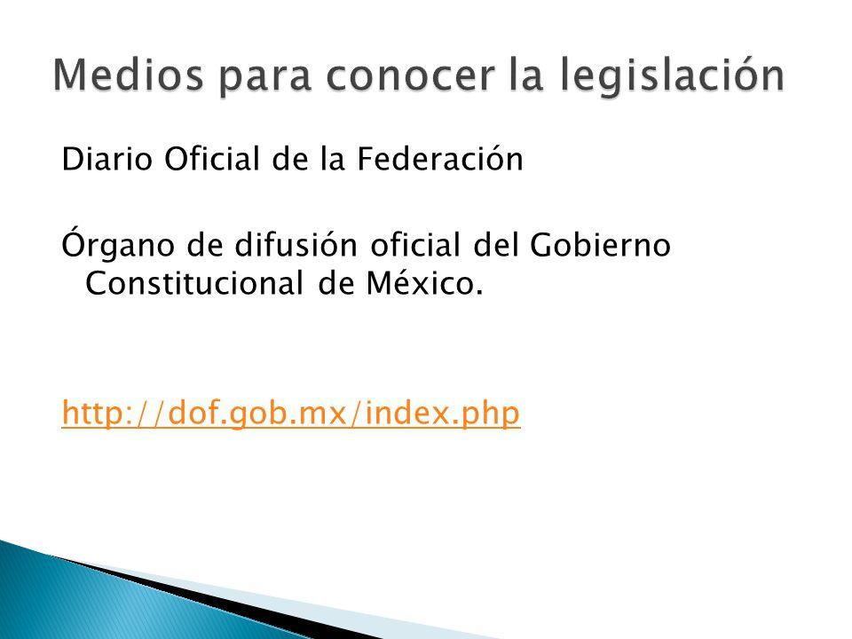 Diario Oficial de la Federación Órgano de difusión oficial del Gobierno Constitucional de México. http://dof.gob.mx/index.php