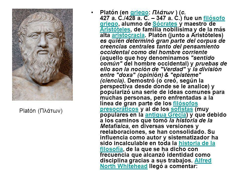 Platón (en griego: Πλάτων ) (c. 427 a. C./428 a. C. – 347 a. C.) fue un filósofo griego, alumno de Sócrates y maestro de Aristóteles, de familia nobil