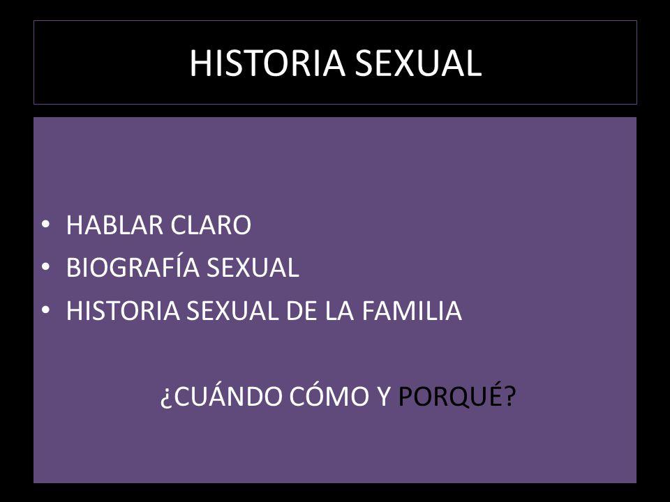 HISTORIA SEXUAL HABLAR CLARO BIOGRAFÍA SEXUAL HISTORIA SEXUAL DE LA FAMILIA ¿CUÁNDO CÓMO Y PORQUÉ?