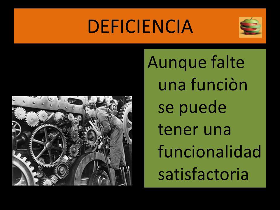 DEFICIENCIA Aunque falte una funciòn se puede tener una funcionalidad satisfactoria