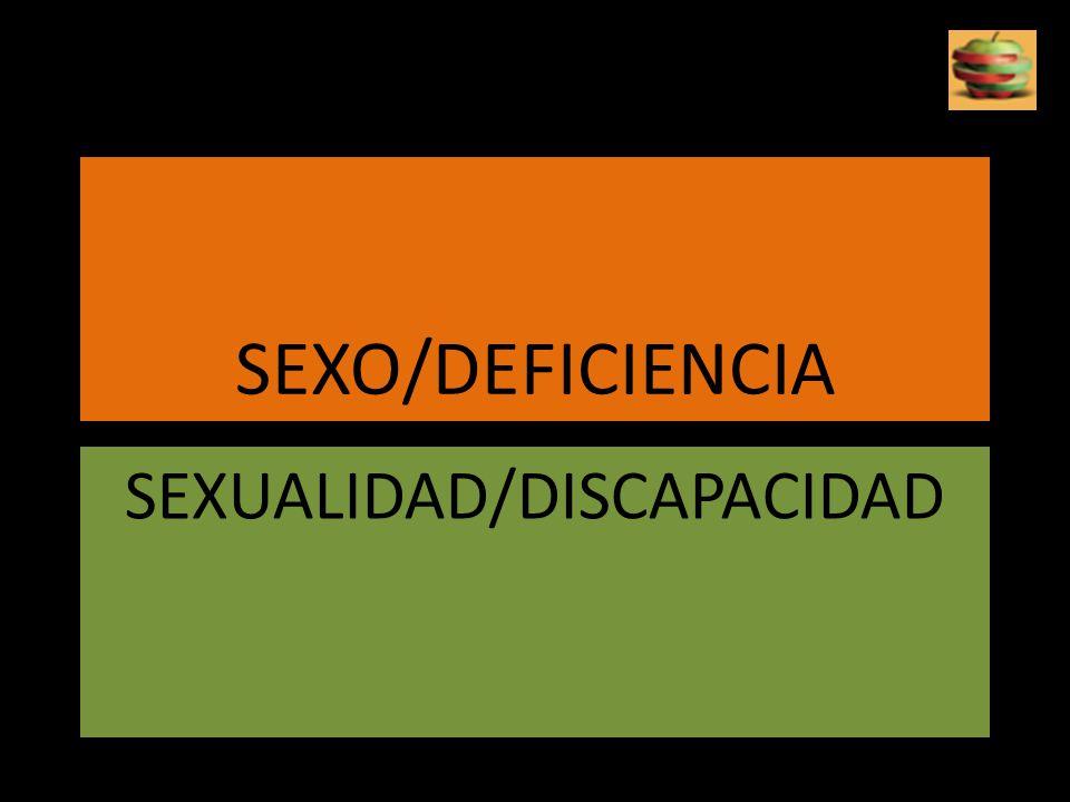 SEXO/DEFICIENCIA SEXUALIDAD/DISCAPACIDAD