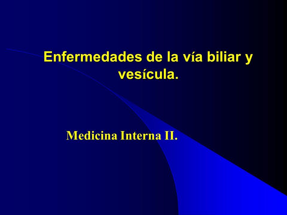 Enfermedades de la v í a biliar y ves í cula. Medicina Interna II.