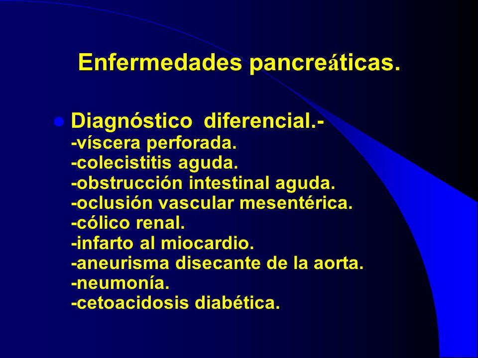 Enfermedades pancre á ticas. Diagnóstico diferencial.- -víscera perforada. -colecistitis aguda. -obstrucción intestinal aguda. -oclusión vascular mese