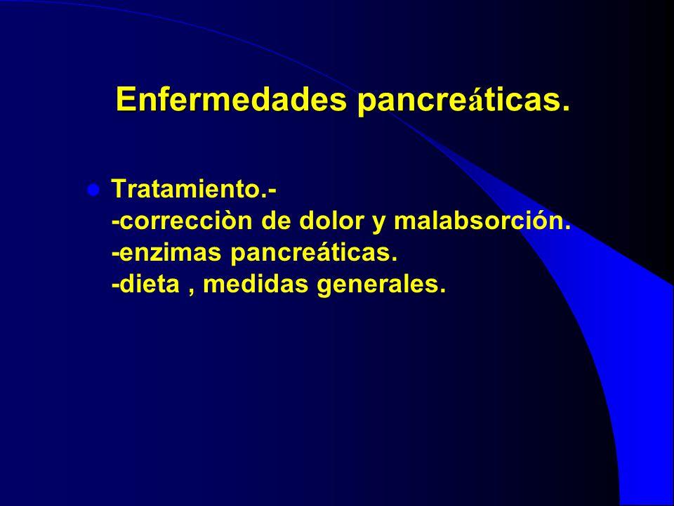 Enfermedades pancre á ticas. Tratamiento.- -correcciòn de dolor y malabsorción. -enzimas pancreáticas. -dieta, medidas generales.