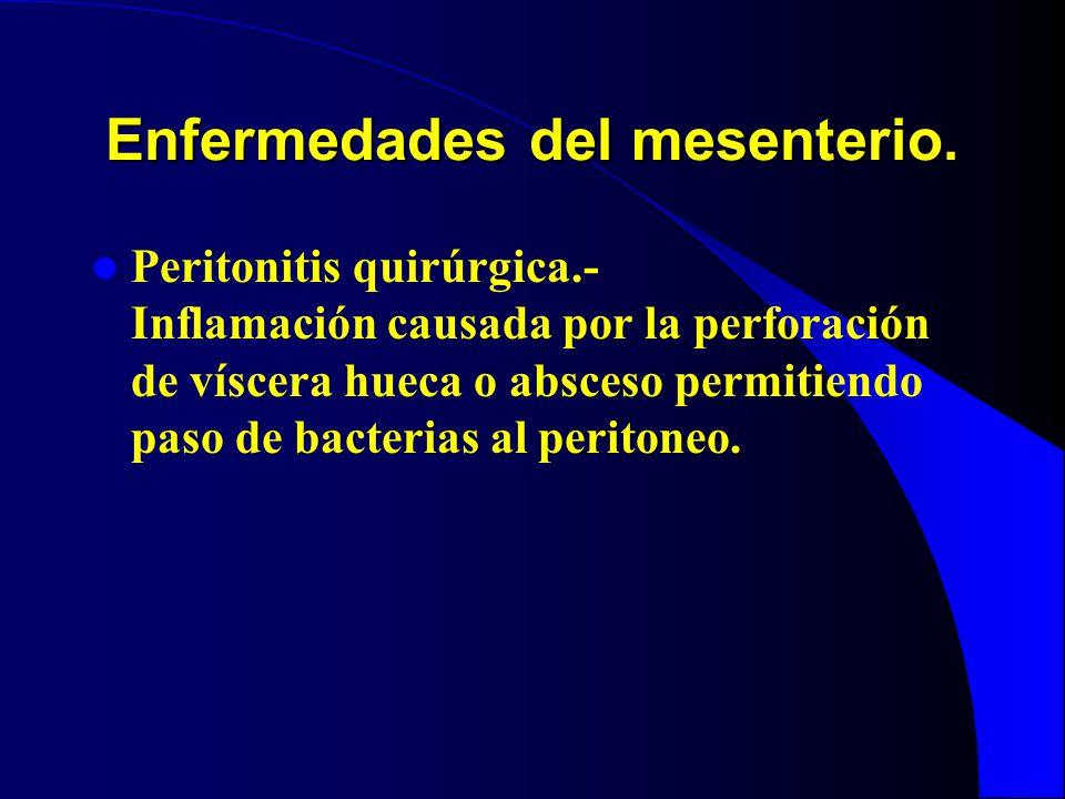 Enfermedades del mesenterio. Peritonitis quirúrgica.- Inflamación causada por la perforación de víscera hueca o absceso permitiendo paso de bacterias