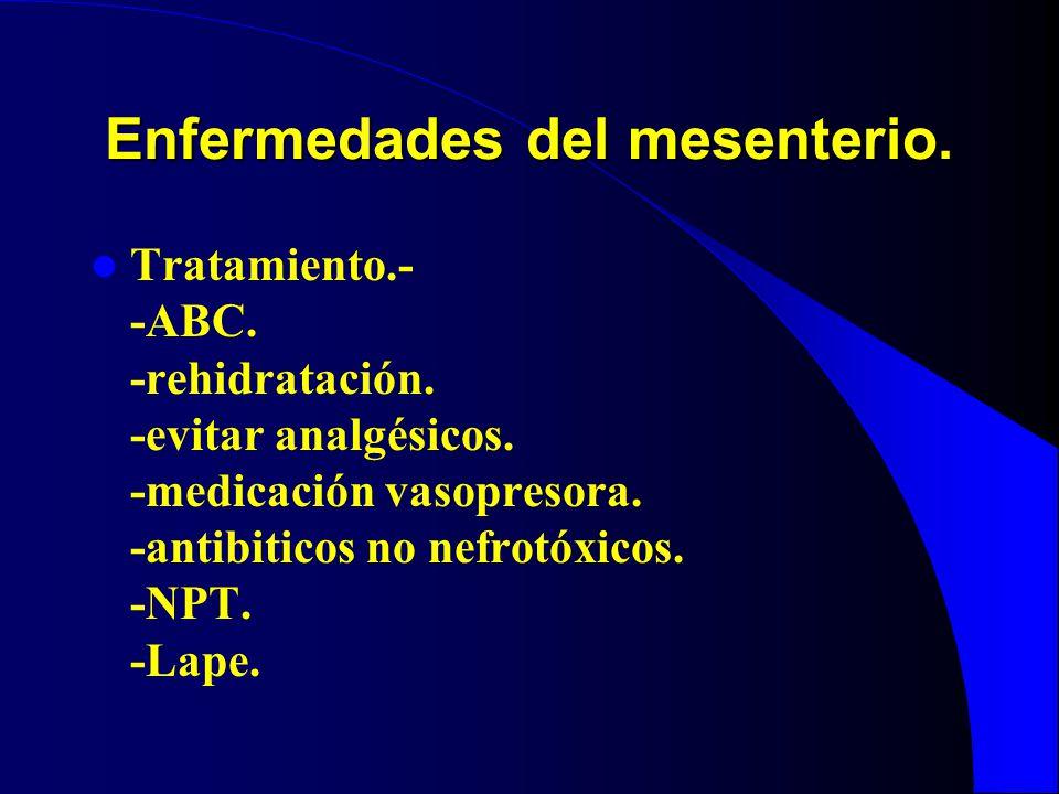 Enfermedades del mesenterio. Tratamiento.- -ABC. -rehidratación. -evitar analgésicos. -medicación vasopresora. -antibiticos no nefrotóxicos. -NPT. -La