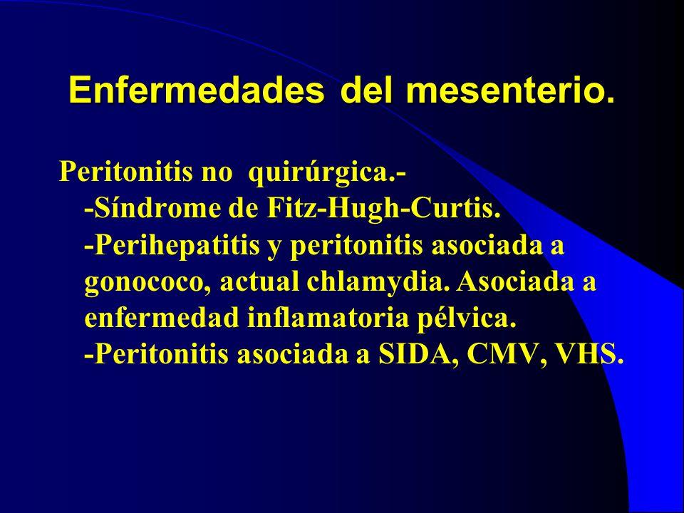 Enfermedades del mesenterio. Peritonitis no quirúrgica.- -Síndrome de Fitz-Hugh-Curtis. -Perihepatitis y peritonitis asociada a gonococo, actual chlam