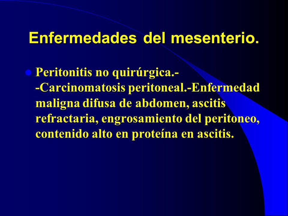 Enfermedades del mesenterio. Peritonitis no quirúrgica.- -Carcinomatosis peritoneal.-Enfermedad maligna difusa de abdomen, ascitis refractaria, engros