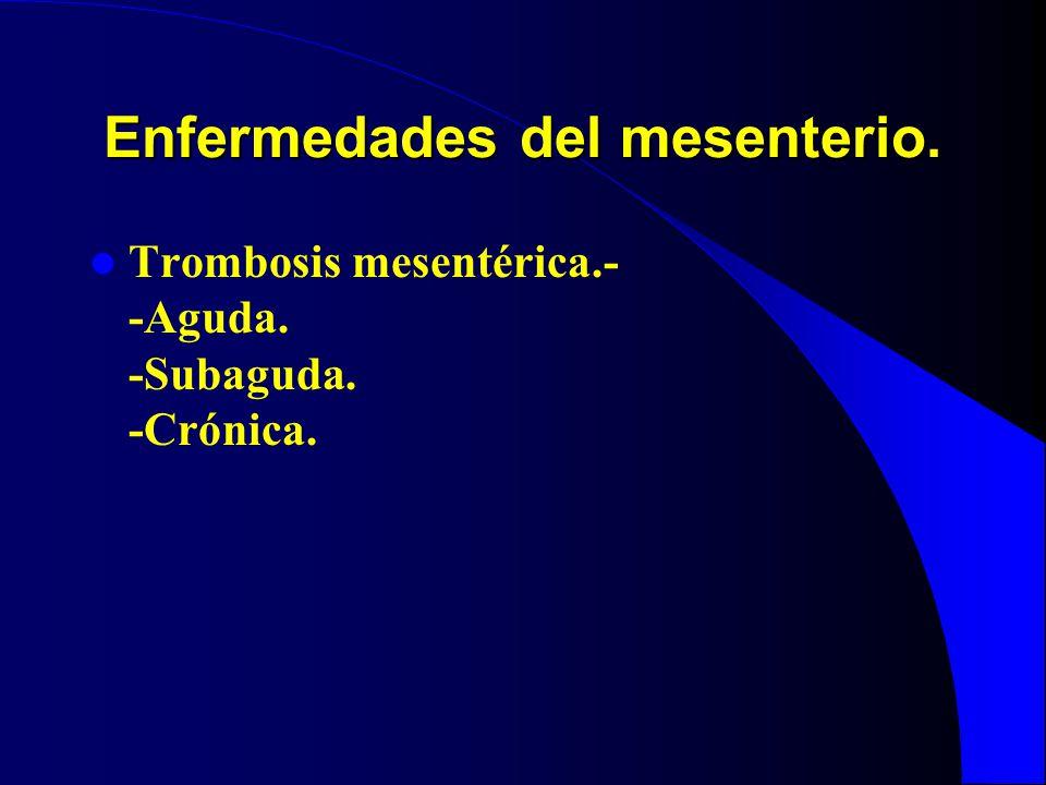 Enfermedades del mesenterio. Trombosis mesentérica.- -Aguda. -Subaguda. -Crónica.