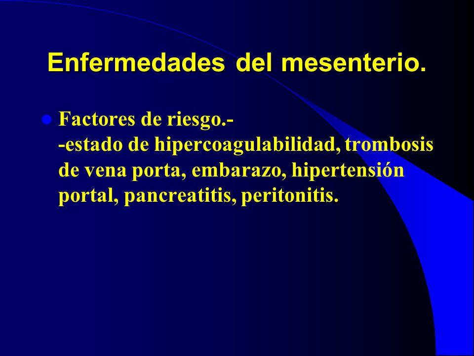 Enfermedades del mesenterio. Factores de riesgo.- -estado de hipercoagulabilidad, trombosis de vena porta, embarazo, hipertensión portal, pancreatitis