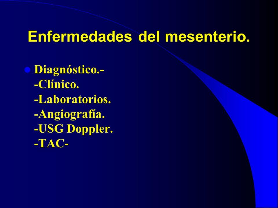 Enfermedades del mesenterio. Diagnóstico.- -Clínico. -Laboratorios. -Angiografía. -USG Doppler. -TAC-