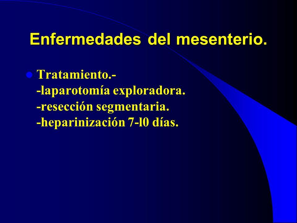 Enfermedades del mesenterio. Tratamiento.- -laparotomía exploradora. -resección segmentaria. -heparinización 7-l0 días.