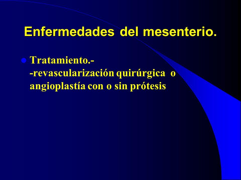 Enfermedades del mesenterio. Tratamiento.- -revascularización quirúrgica o angioplastía con o sin prótesis