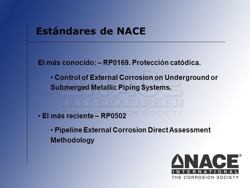 Estándares de NACE El más conocido: – RP0169. Protección catódica. Control of External Corrosion on Underground or Submerged Metallic Piping Systems.