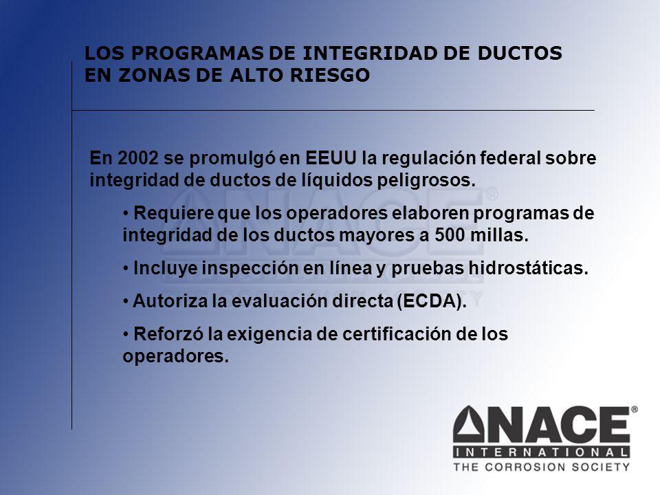 LOS PROGRAMAS DE INTEGRIDAD DE DUCTOS EN ZONAS DE ALTO RIESGO En 2002 se promulgó en EEUU la regulación federal sobre integridad de ductos de líquidos peligrosos.