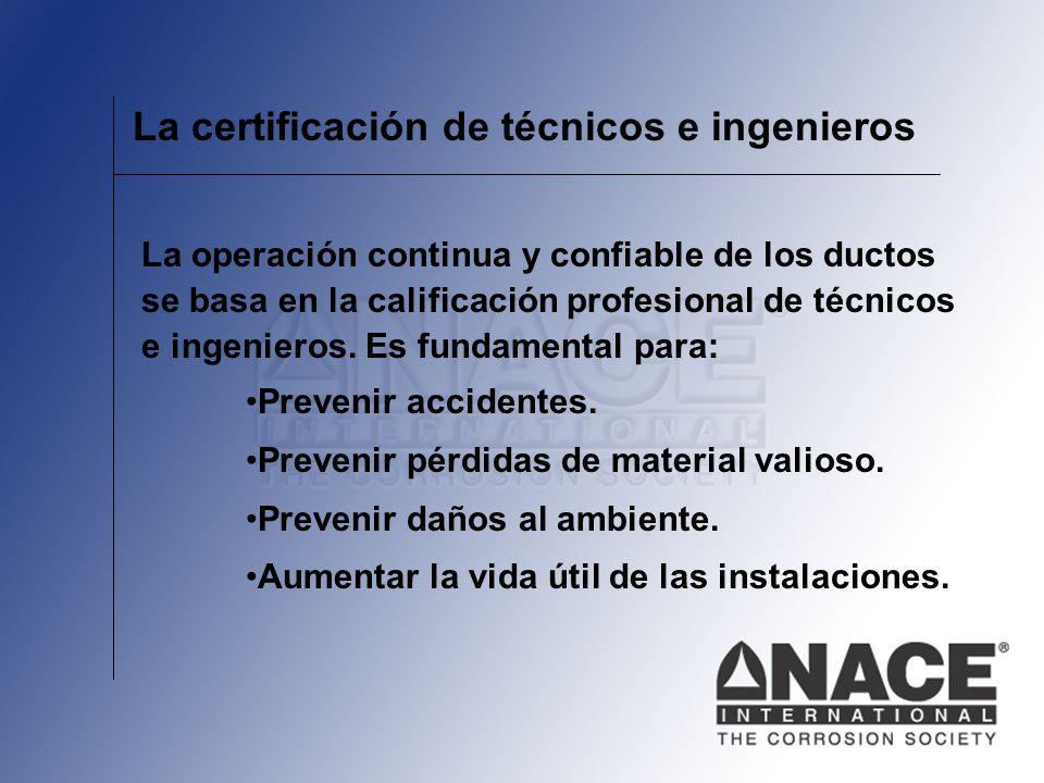 La certificación de técnicos e ingenieros La operación continua y confiable de los ductos se basa en la calificación profesional de técnicos e ingenie