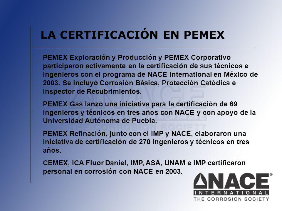 LA CERTIFICACIÓN EN PEMEX PEMEX Exploración y Producción y PEMEX Corporativo participaron activamente en la certificación de sus técnicos e ingenieros con el programa de NACE International en México de 2003.