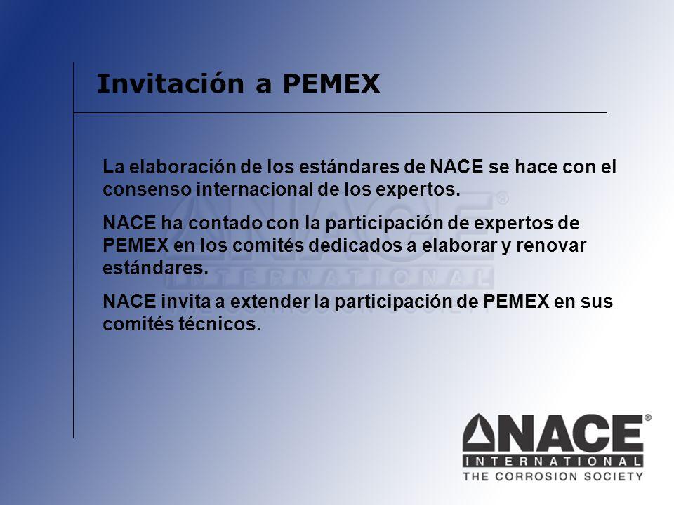 Invitación a PEMEX La elaboración de los estándares de NACE se hace con el consenso internacional de los expertos. NACE ha contado con la participació