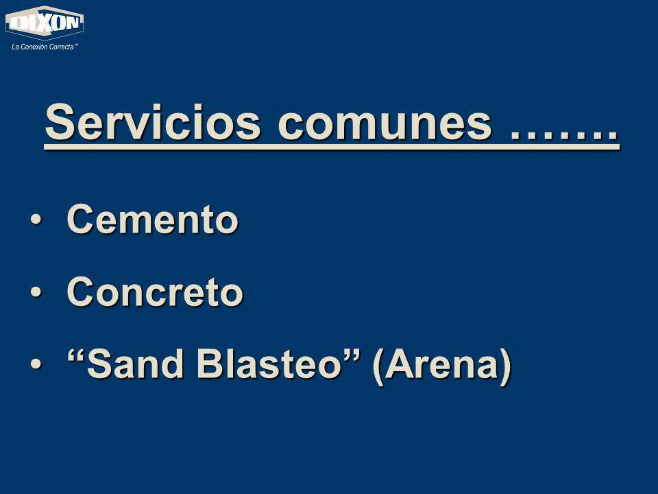 Cemento Cemento Concreto Concreto Sand Blasteo (Arena) Sand Blasteo (Arena) Servicios comunes …….