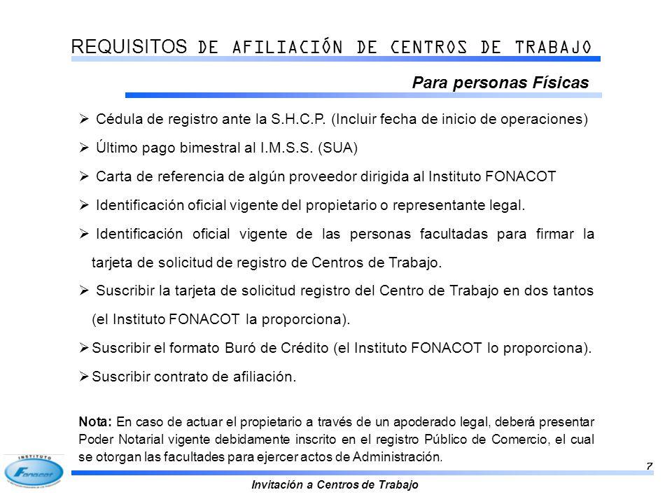 Invitación a Centros de Trabajo 8 REQUISITOS DE AFILIACIÓN DE CENTROS DE TRABAJO Para personas Morales Los documentos anteriores además de: Escritura constitutiva de la sociedad inscrita en el registro Público de Comercio (original para cotejo y copia).