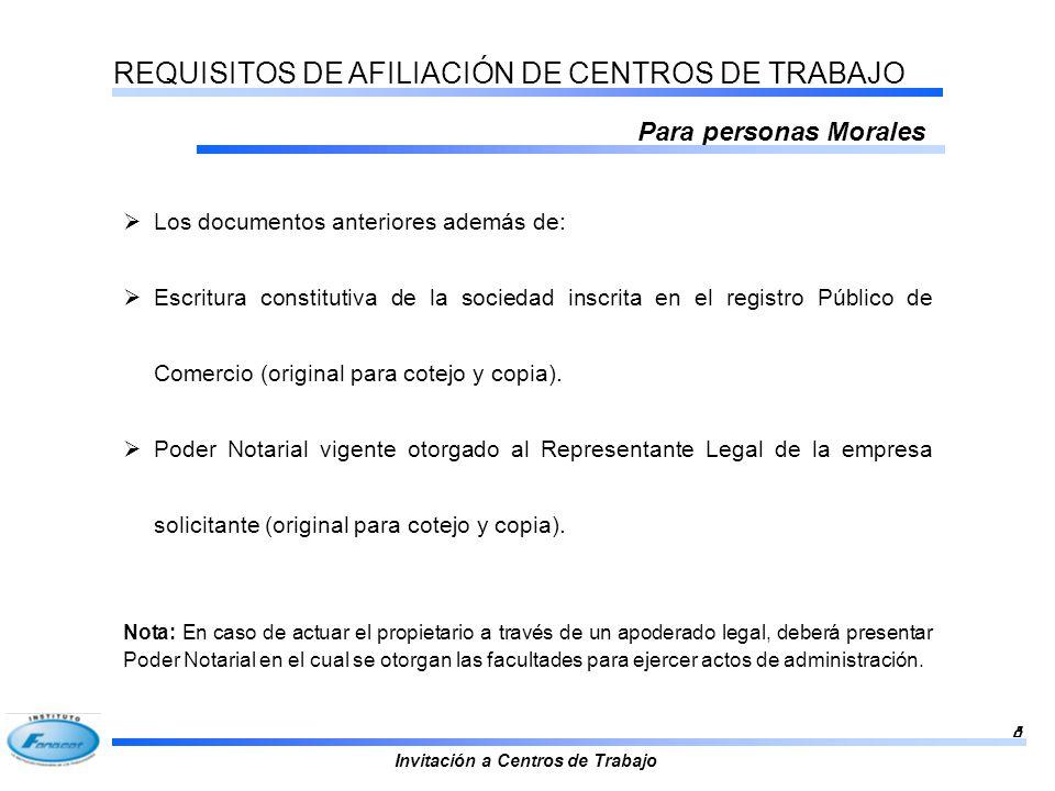 Invitación a Centros de Trabajo 8 REQUISITOS DE AFILIACIÓN DE CENTROS DE TRABAJO Para personas Morales Los documentos anteriores además de: Escritura