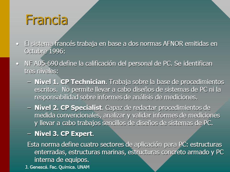 J. Genescá. Fac. Química. UNAM Francia El sistema francés trabaja en base a dos normas AFNOR emitidas en Octubre 1996:El sistema francés trabaja en ba