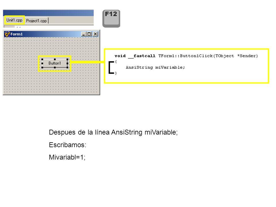 Despues de la línea AnsiString miVariable; Escribamos: Mivariabl=1;