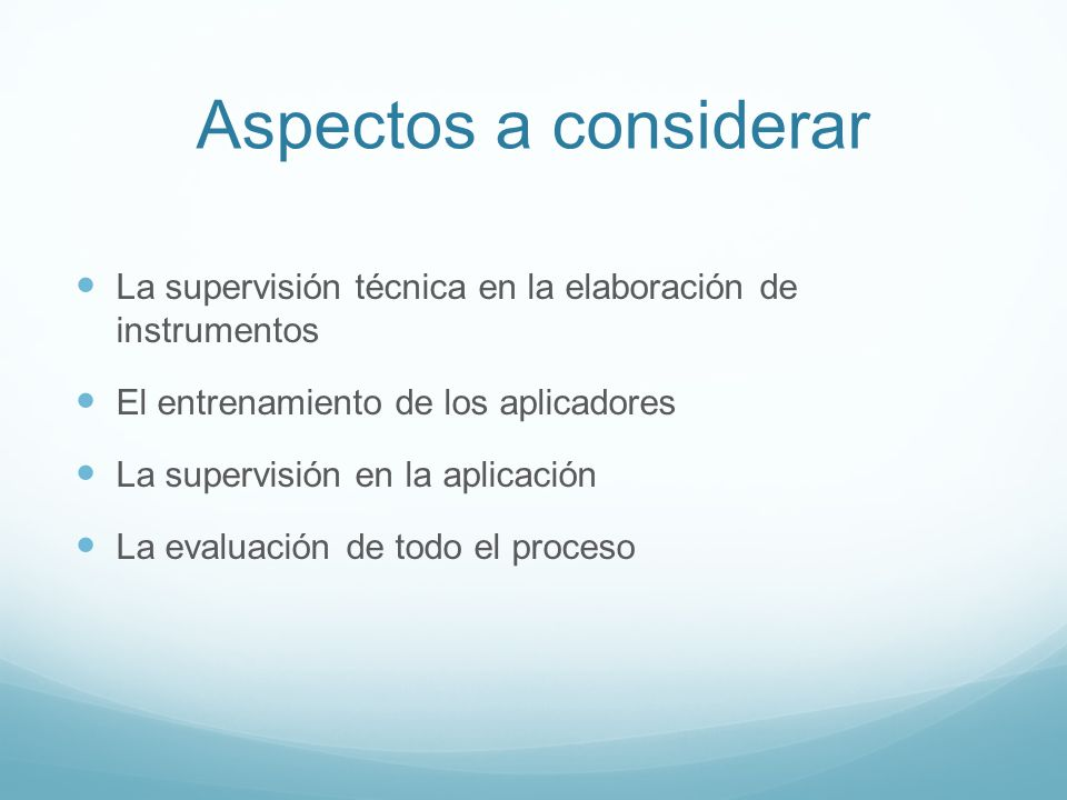 Aspectos a considerar La supervisión técnica en la elaboración de instrumentos El entrenamiento de los aplicadores La supervisión en la aplicación La
