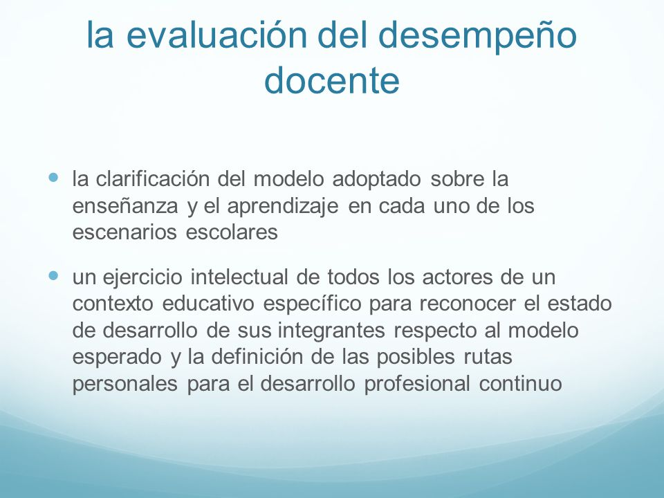 la evaluación del desempeño docente la clarificación del modelo adoptado sobre la enseñanza y el aprendizaje en cada uno de los escenarios escolares u