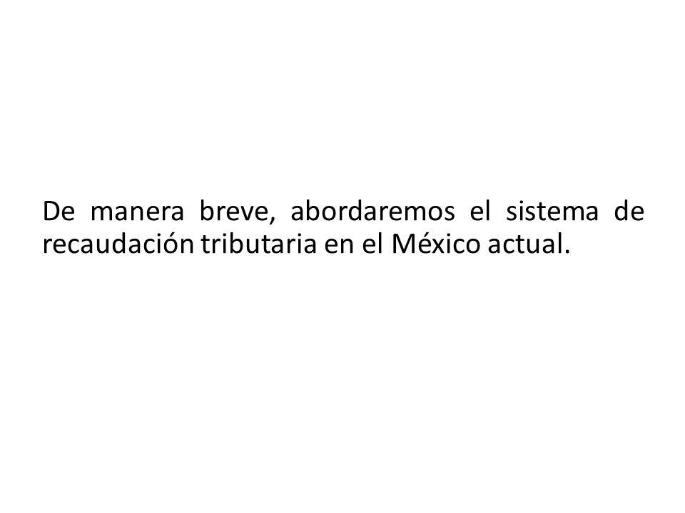 De manera breve, abordaremos el sistema de recaudación tributaria en el México actual.