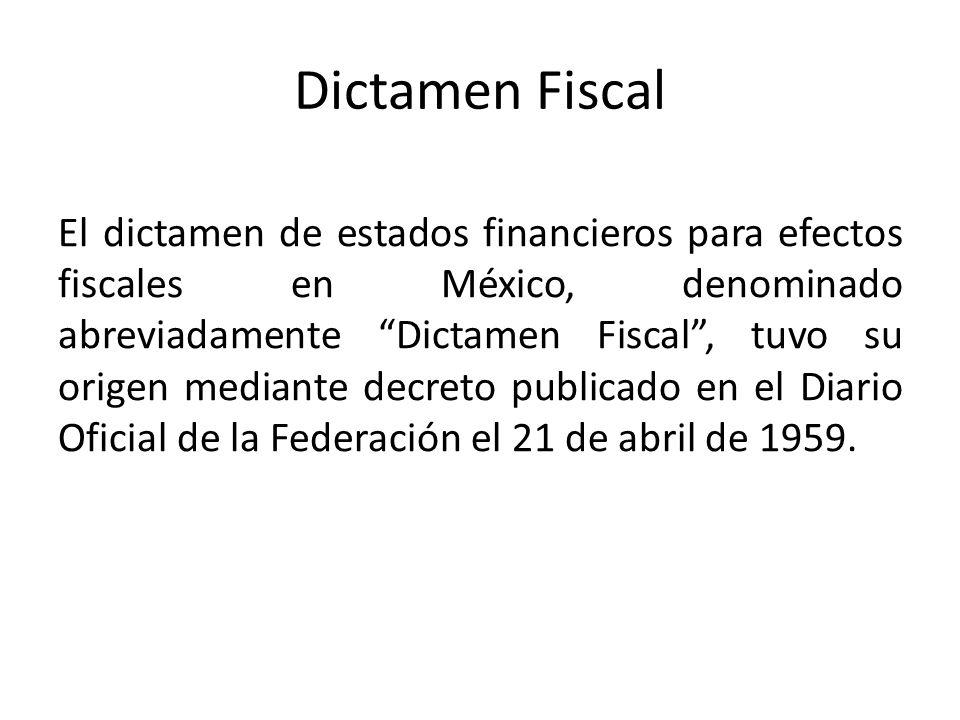 Dictamen Fiscal El dictamen de estados financieros para efectos fiscales en México, denominado abreviadamente Dictamen Fiscal, tuvo su origen mediante
