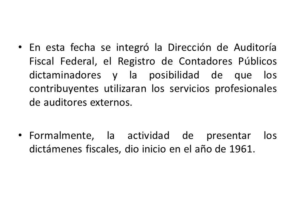 En esta fecha se integró la Dirección de Auditoría Fiscal Federal, el Registro de Contadores Públicos dictaminadores y la posibilidad de que los contr