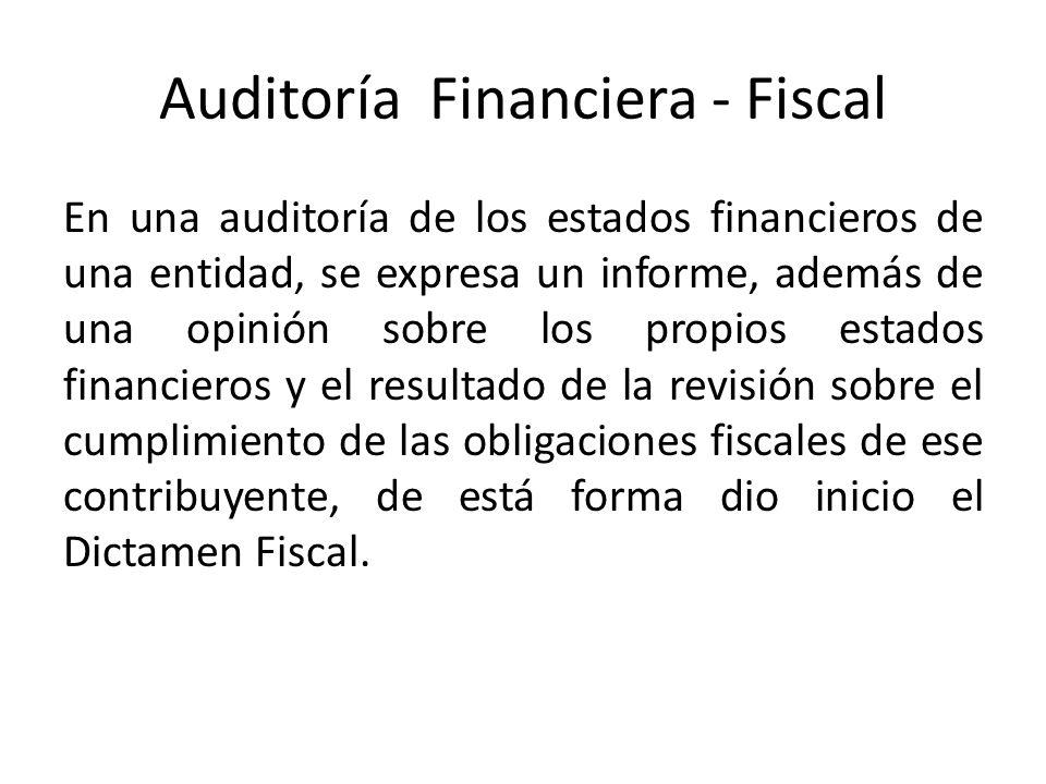 Auditoría Financiera - Fiscal En una auditoría de los estados financieros de una entidad, se expresa un informe, además de una opinión sobre los propi