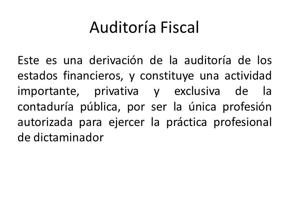 Auditoría Fiscal Este es una derivación de la auditoría de los estados financieros, y constituye una actividad importante, privativa y exclusiva de la