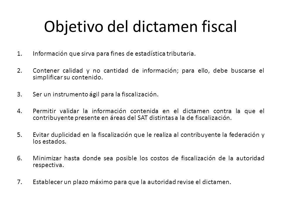 Objetivo del dictamen fiscal 1.Información que sirva para fines de estadística tributaria. 2.Contener calidad y no cantidad de información; para ello,