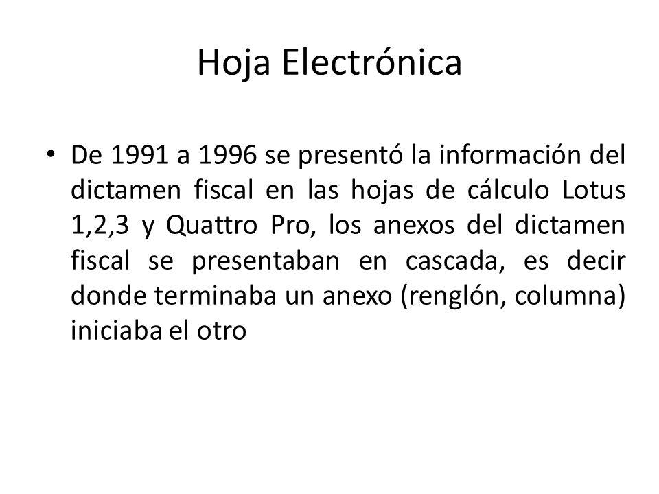 Hoja Electrónica De 1991 a 1996 se presentó la información del dictamen fiscal en las hojas de cálculo Lotus 1,2,3 y Quattro Pro, los anexos del dicta