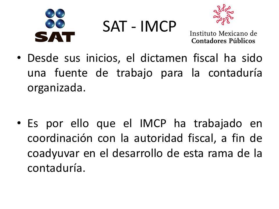 SAT - IMCP Desde sus inicios, el dictamen fiscal ha sido una fuente de trabajo para la contaduría organizada. Es por ello que el IMCP ha trabajado en