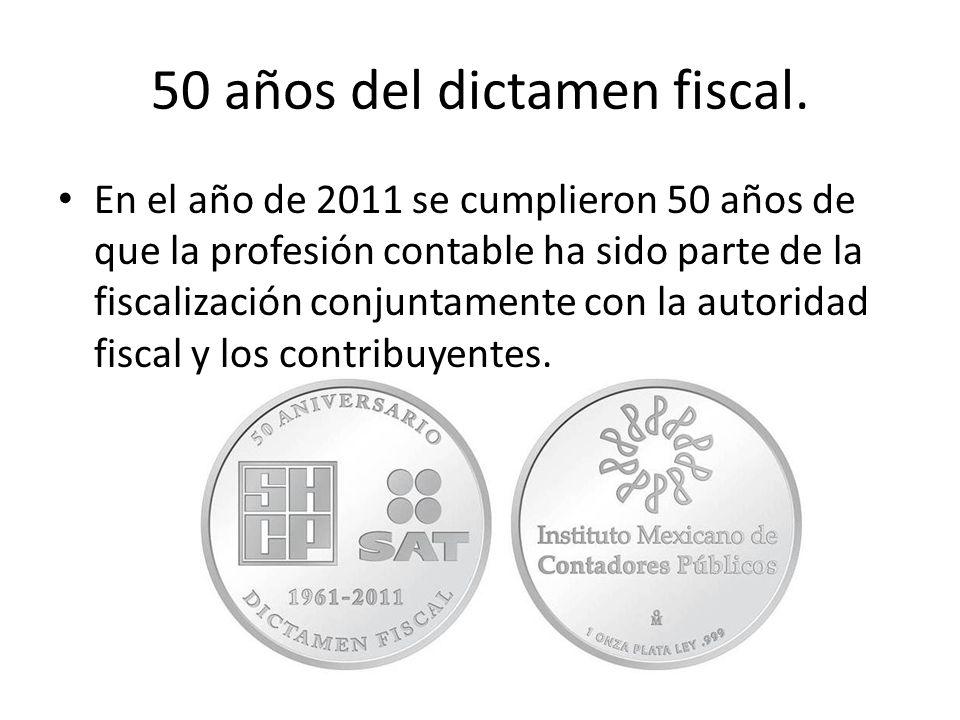 50 años del dictamen fiscal. En el año de 2011 se cumplieron 50 años de que la profesión contable ha sido parte de la fiscalización conjuntamente con