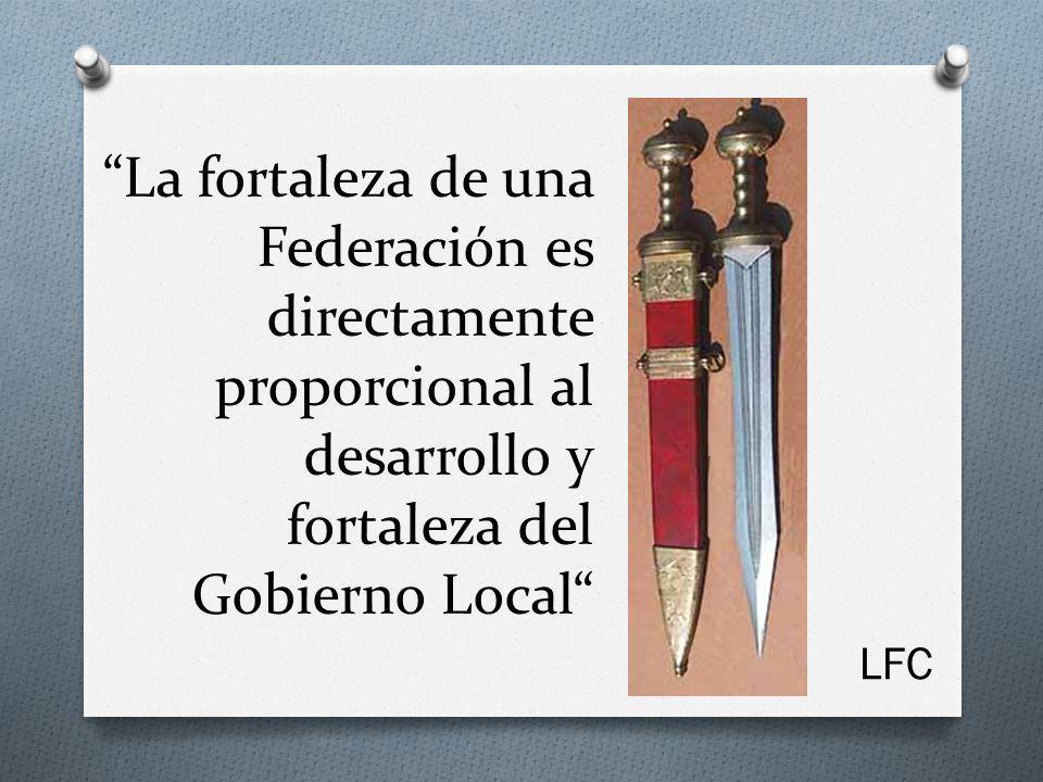 La fortaleza de una Federación es directamente proporcional al desarrollo y fortaleza del Gobierno Local LFC