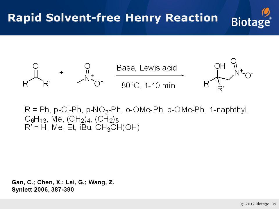 © 2012 Biotage 36 Rapid Solvent-free Henry Reaction Gan, C.; Chen, X.; Lai, G.; Wang, Z.