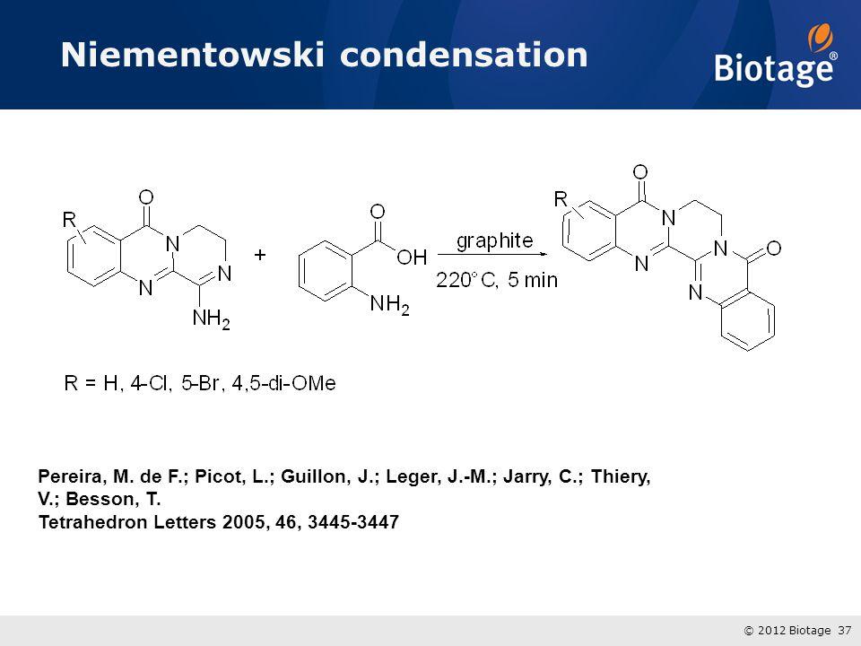 © 2012 Biotage 37 Niementowski condensation Pereira, M. de F.; Picot, L.; Guillon, J.; Leger, J.-M.; Jarry, C.; Thiery, V.; Besson, T. Tetrahedron Let