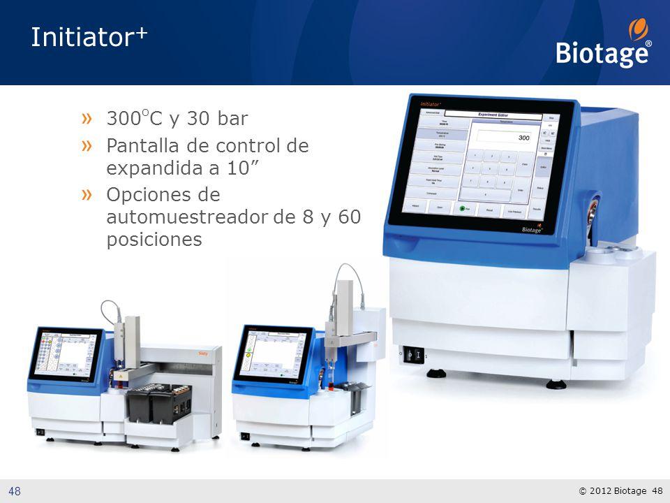 © 2012 Biotage 48 Initiator + » 300 O C y 30 bar » Pantalla de control de expandida a 10 » Opciones de automuestreador de 8 y 60 posiciones 48