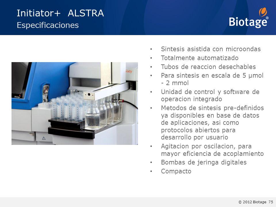 © 2012 Biotage 75 Sintesis asistida con microondas Totalmente automatizado Tubos de reaccion desechables Para sintesis en escala de 5 µmol - 2 mmol Unidad de control y software de operacion integrado Metodos de sintesis pre-definidos ya disponibles en base de datos de aplicaciones, asi como protocolos abiertos para desarrollo por usuario Agitacion por oscilacion, para mayor eficiencia de acoplamiento Bombas de jeringa digitales Compacto Initiator+ ALSTRA Especificaciones