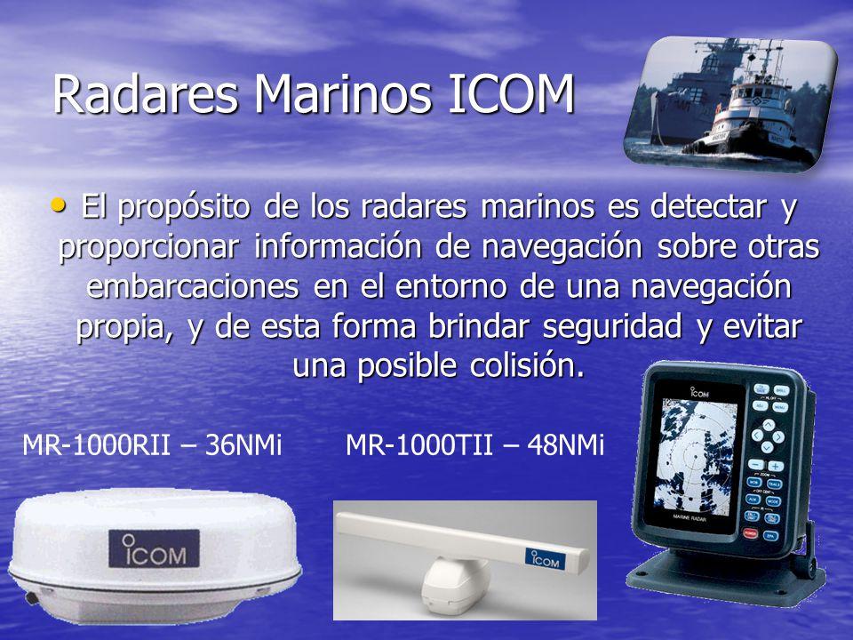 Radares Marinos ICOM El propósito de los radares marinos es detectar y proporcionar información de navegación sobre otras embarcaciones en el entorno