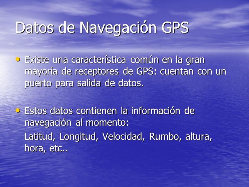 Datos de Navegación GPS Existe una característica común en la gran mayoría de receptores de GPS: cuentan con un puerto para salida de datos. Existe un