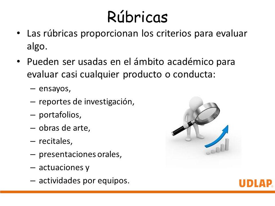 Rúbricas Las rúbricas proporcionan los criterios para evaluar algo. Pueden ser usadas en el ámbito académico para evaluar casi cualquier producto o co