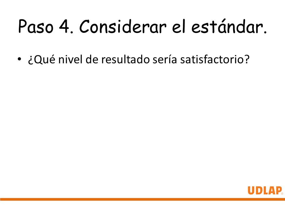 Paso 4. Considerar el estándar. ¿Qué nivel de resultado sería satisfactorio?