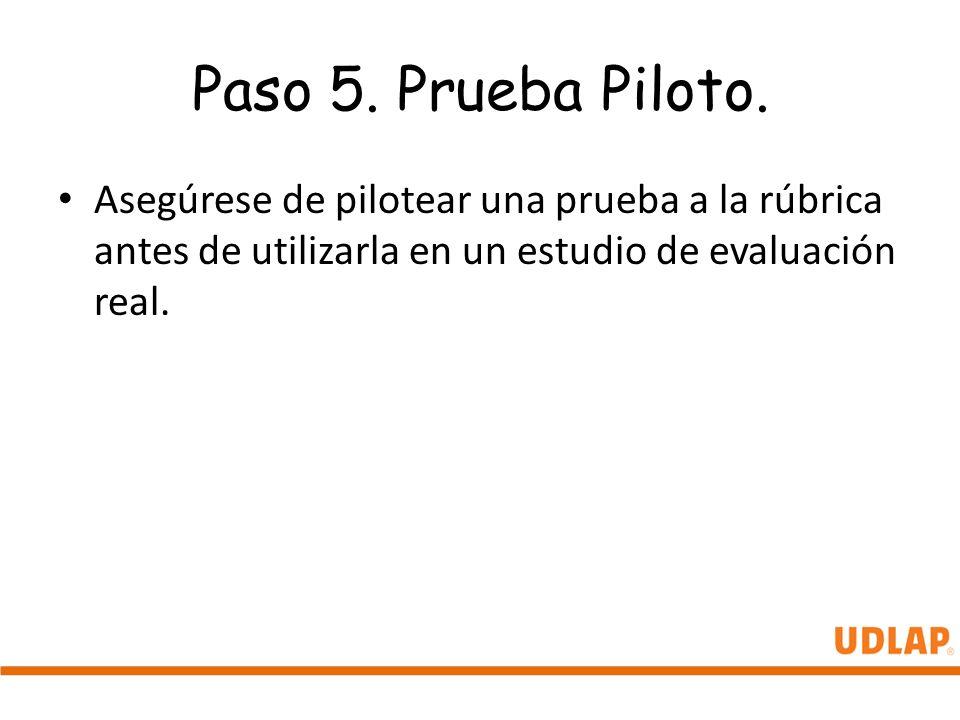 Paso 5. Prueba Piloto. Asegúrese de pilotear una prueba a la rúbrica antes de utilizarla en un estudio de evaluación real.
