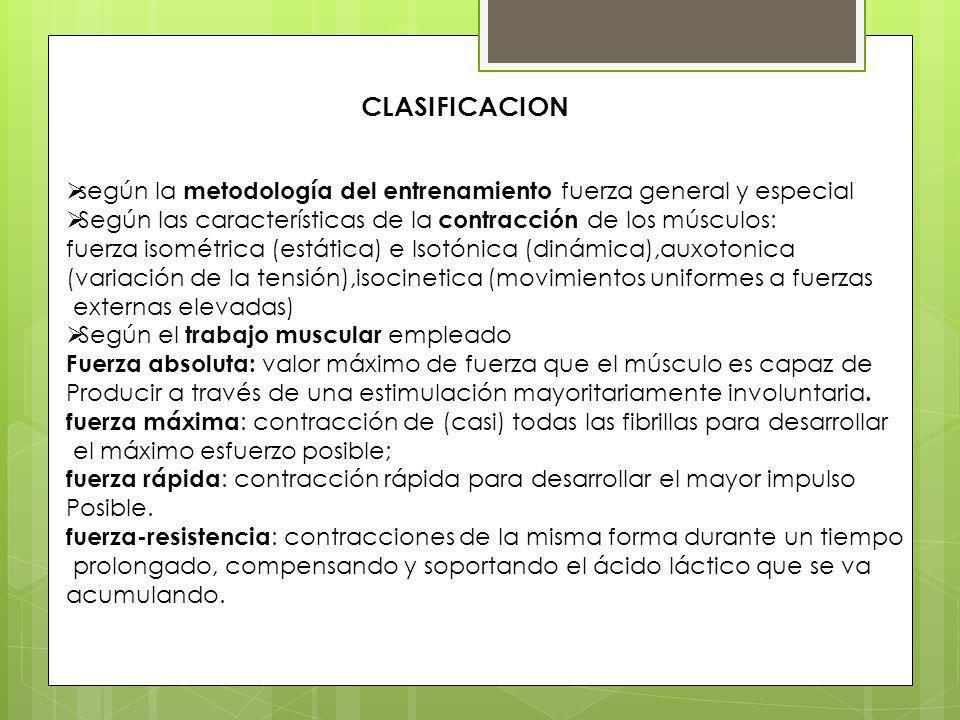 CLASIFICACION según la metodología del entrenamiento fuerza general y especial Según las características de la contracción de los músculos: fuerza iso